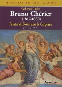 Bruno Chérier, Peintre du Nord, ami de Carpeaux : (1817-1880)