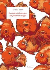 Ils étaient chouettes, tes poissons rouges