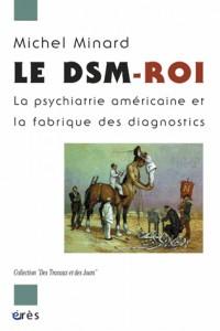 Dsm-Roi. la Psychiatrie Americaine et Ses Classifications (le)