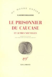 Le prisonnier du Caucase : Et autres nouvelles