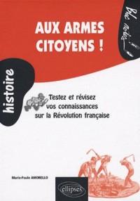 Aux armes citoyens ! : Testez et révisez vos connaissances sur la Révolution française (1789-1799)