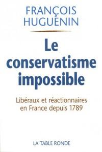 Le conservatisme impossible : Libéralisme et réaction en France depuis 1789