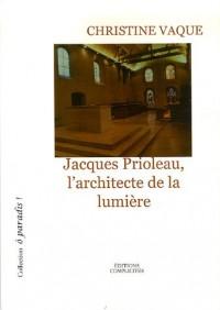 Jacques Prioleau, L'architecture de la Lumière