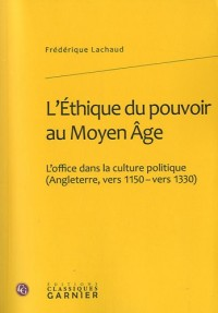 L'Ethique du pouvoir au Moyen Age : L'office dans la culture politique (Angleterre, vers 1150-vers 1330)
