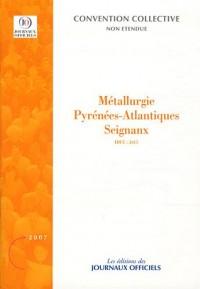 Métallurgie Pyrénées-Atlantiques Seignanx - Brochure 3341 - IDCC:2615 - 1ère édition - Mai 2007