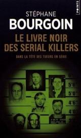 Le livre noir des serial killers : Dans la tête des tueurs en série [Poche]