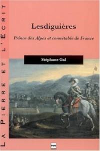Lesdiguières : Prince des Alpes et connétable de France