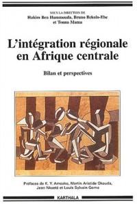 L'Intégration régionale en Afrique centrale : Bilan et Perspectives