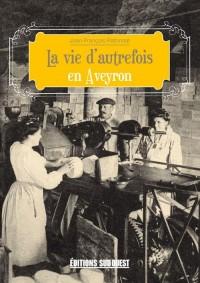 La Vie d'Autrefois en Aveyron (N.ed.)