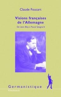 Visions françaises de l'Allemagne : De Léon Bloy à Pascal Quignard