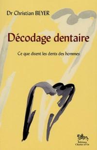 Décodage dentaire : Ce que j'ai vu dans les dents des hommes suivi de Ce que disent les dents des hommes