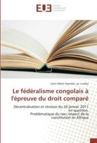 Le fédéralisme congolais à l'épreuve du droit comparé: Décentralisation et révision du 20 janvier 2011 en question. Problématique du non respect de la constitution en Afrique