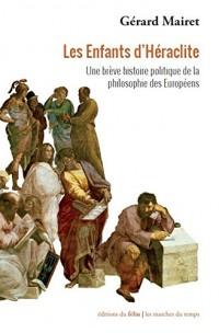 Les Enfants d'Héraclite : Une brève histoire politique de la philosophie des Européens