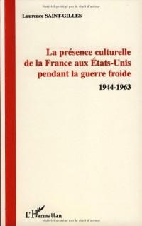 La présence culturelle de la France aux Etats-Unis pendant la guerre froide : 1944-1963