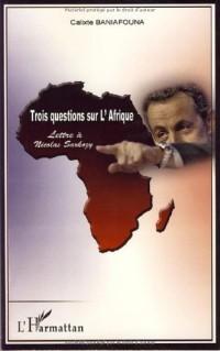 Trois questions sur l'Afrique : Lettre à Nicolas Sarkozy