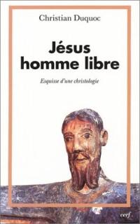 Jésus, homme libre : Esquisse d'une christologie