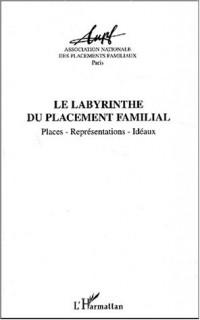 Le labyrinthe du placement familial. Places, représentations, idéaux, Actes des Journées d'Etude 2001 - Agen