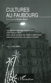 Cultures au faubourg : Les politiques culturelles internationales et leur mise en oeuvre