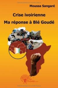 Crise Ivoirienne Ma reponse à Blé Goudé
