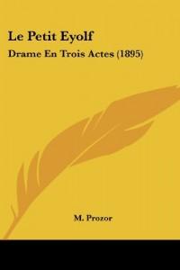 Le Petit Eyolf: Drame En Trois Actes (1895)