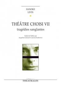 Théâtre choisi : Tome 7, Tragédies sanglantes