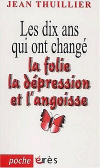 Les dix ans qui ont changé la folie, la dépression et l'angoisse