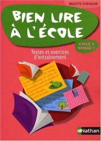 Bien lire à l'école cycle 3 niveau 1 : Textes et exercices d'entraînement progressifs