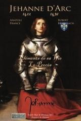 La vie de Jeanne d'Arc, son Procès: Paysanne, Guerrière et Sainte.