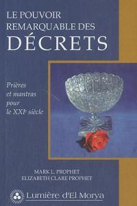 Le pouvoir remarquable des décrets Prieres et mantras modernes pour le Xxie siècle