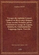 Voyages du capitaine Lemuel Gulliver en divers pays éloignez . Tome second. Première partie. Contena