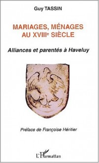 Mariages menages au xviiie siecle. alliances et parentes a haveluy
