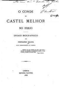 O conde de Castel Melhor no exilio, ensaio biographico