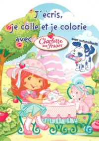 Charlotte aux Fraises : J'écris, je colle et je colorie