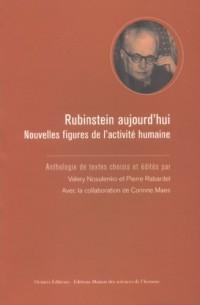 Rubinstein aujourd'hui. Nouvelles figures de l'activité humaine