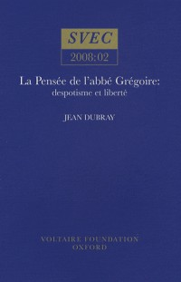 La Pensee De L'abbe Gregoire: Despotisme Et Liberte (Studies on Voltaire & the Eighteenth Century)