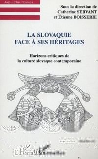 La Slovaquie face à ses héritages : Horizons critiques de la culture slovaque contemporaine