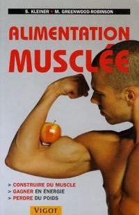 Alimentation musclée : Construire du muscle, gagner en énergie, perdre du poids
