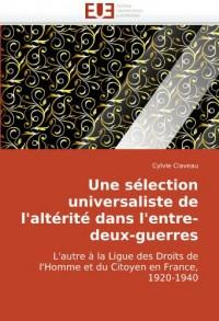 Une sélection universaliste de l'altérité dans l'entre-deux-guerres: L'autre à la Ligue des Droits de l'Homme et du Citoyen en France, 1920-1940