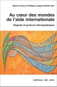Au Coeur des Mondes de l'Aide Internationale. Regards et Postures Ethnographiques