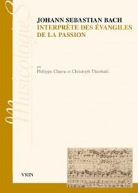 Johann Sebastian Bach : interprète des Évangiles de la Passion