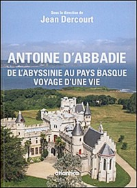ANTOINE D'ABBADIE, de l'abyssinie au pays basque, voyage d'une vie
