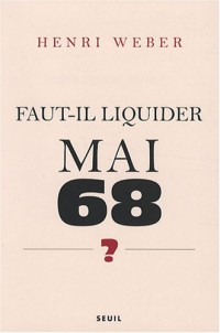 Faut-il liquider Mai 68 ? : Essai sur les interprétations des