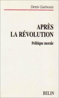 Après la révolution. Politique morale
