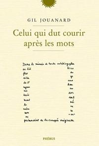 Celui qui dut courir après les mots (Littérature française)