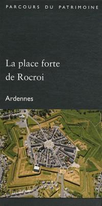 La Place Forte de Rocroi (Ardennes). Collection Parcours du Patrimoine (372)