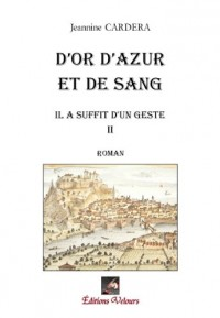 D'Or d'Azur et de Sang : Il a Suffit d'un Geste Tome II