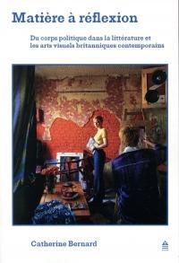 Matière à réflexion : Du corps politique dans la littérature et les arts visuels britanniques contemporains