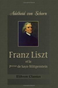 Franz Liszt et la Pcesse de Sayn-Wittgenstein: (Souvenirs intimes et correspondance). Traduit de l'Allemand avec l'autorisation de l'auteur par L. de Sampigny