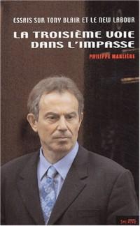 La Troisième voie dans l'impasse : Essais critiques sur le New Labour et Tony Blair
