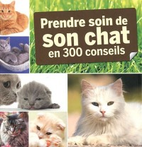 Prendre Soin de Son Chat en 220 Questions